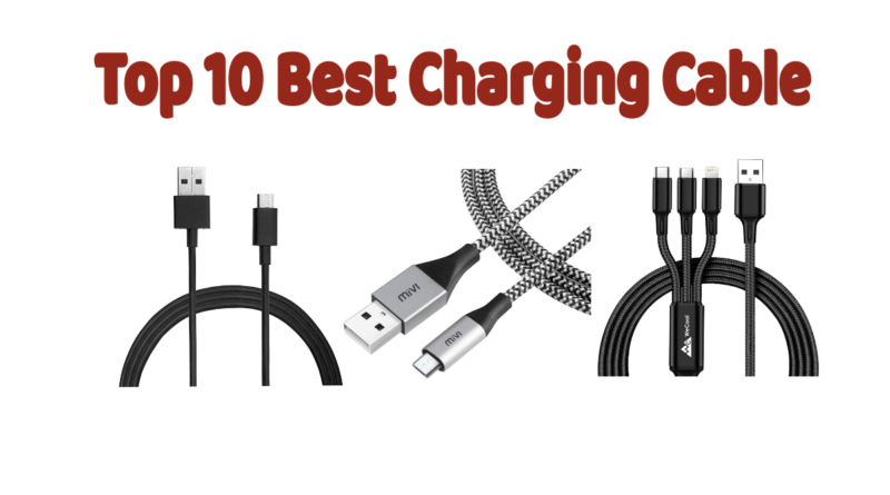 Top 10 Best Charging Cable